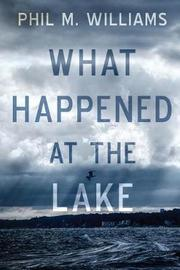 What Happened at the Lake by Phil M Williams