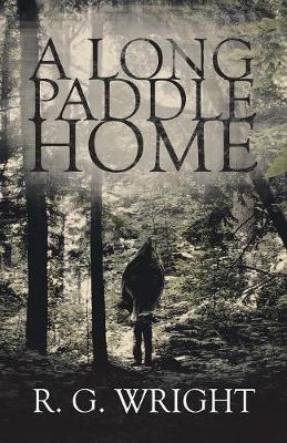 A Long Paddle Home by R G Wright