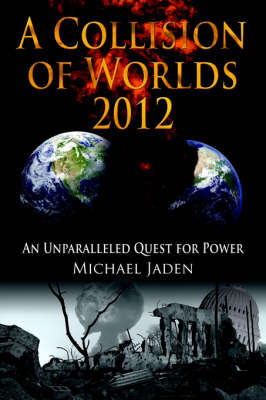 A Collision of Worlds 2012 by Michael Jaden