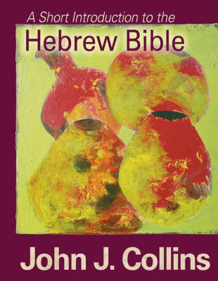 A Short Introduction to the Hebrew Bible by John J Collins