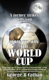 How to Win the World Cup by George B. Cathan