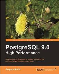 PostgreSQL 9.0 High Performance by Gregory Smith
