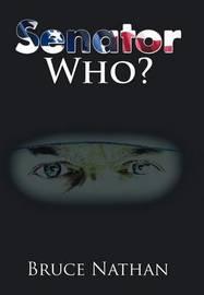 Senator Who? by Bruce Nathan