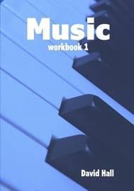 Music - Workbook 1 by David Hall