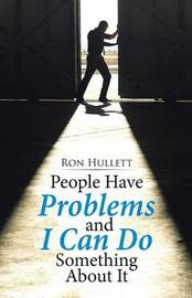 People Have Problems and I Can Do Something about It by Ron Hullett