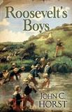 Roosevelt's Boys by John C Horst