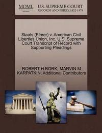 Staats (Elmer) V. American Civil Liberties Union, Inc. U.S. Supreme Court Transcript of Record with Supporting Pleadings by Robert H. Bork