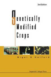 Genetically Modified Crops (2nd Edition) by Nigel G. Halford