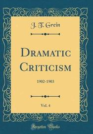 Dramatic Criticism, Vol. 4 by J T Grein image