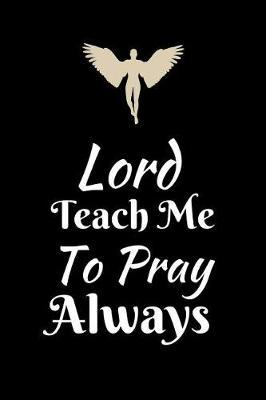 Lord Teach Me to Pray Always by Angel Prayers