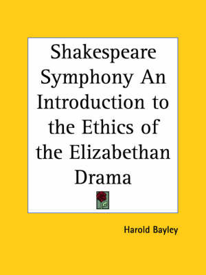 Shakespeare Symphony an Introduction to the Ethics of the Elizabethan Drama (1906) by Harold Bayley image