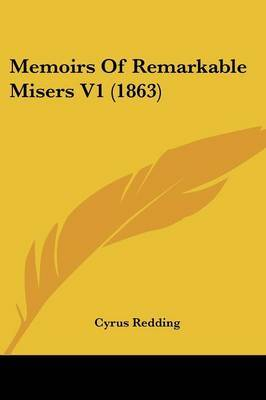 Memoirs Of Remarkable Misers V1 (1863) by Cyrus Redding image