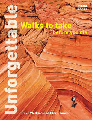 Unforgettable Walks To Take Before You Die by Clare Jones
