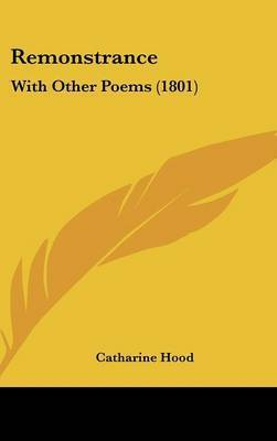 Remonstrance: With Other Poems (1801) by Catharine Hood