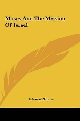 Moses and the Mission of Israel by Edouard Schure