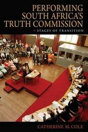 Performing South Africa's Truth Commission by Catherine M Cole image