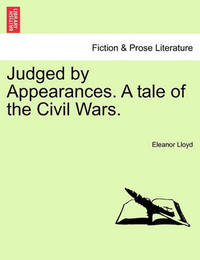 Judged by Appearances. a Tale of the Civil Wars. by Eleanor Lloyd