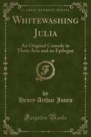 Whitewashing Julia by Henry Arthur Jones