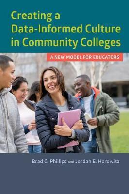 Creating a Data-Informed Culture in Community Colleges by Brad C. Phillips