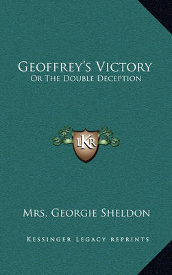 Geoffrey's Victory: Or the Double Deception by Mrs Georgie Sheldon