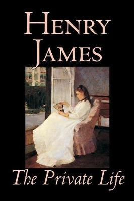 The Private Life by Henry James