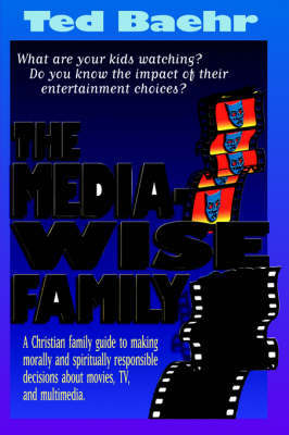 The Media-Wise Family by Ted Baehr