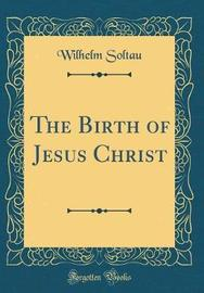 The Birth of Jesus Christ (Classic Reprint) by Wilhelm Soltau image