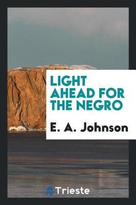 Light Ahead for the Negro by E A Johnson image