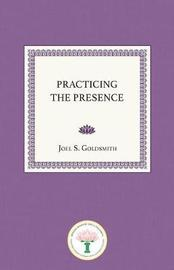Practicing the Presence by Joel S Goldsmith