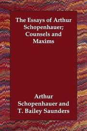 The Essays of Arthur Schopenhauer; Counsels and Maxims by Arthur Schopenhauer