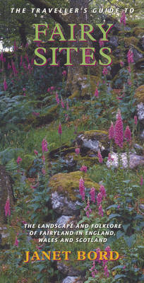 The Traveller's Guide to Fairy Sites: The Landscape and Folklore of Fairyland in England, Wales and Scotland by Janet Bord image