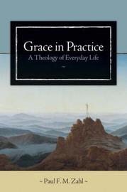 Grace in Practice by Paul F.M. Zahl