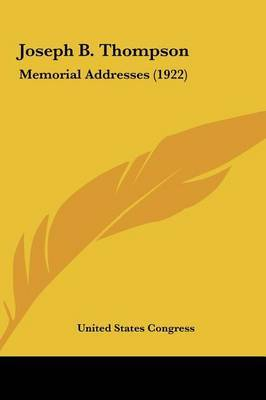 Joseph B. Thompson: Memorial Addresses (1922) by States Congress United States Congress image
