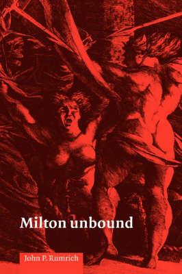 Milton Unbound by John Peter Rumrich