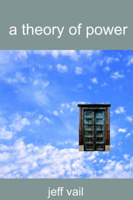 A Theory of Power by Jeff Vail