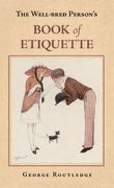 The Well-Bred Person's Book of Etiquette by George Routledge image