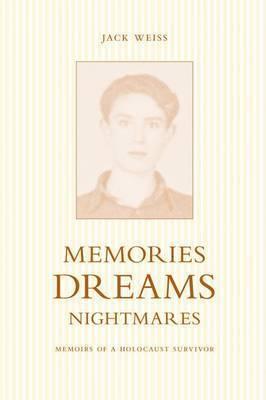 Memories, Dreams, Nightmares: Memoirs of a Holocaust Survivor by Jack Weiss