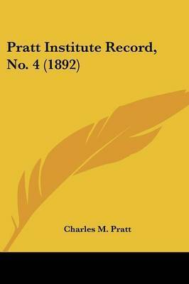 Pratt Institute Record, No. 4 (1892) by Charles M Pratt