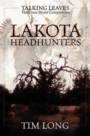 Lakota Headhunters: Talking Leaves: The Crazy Horse Conspiracies by Tim Long image