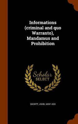 Informations (Criminal and Quo Warranto), Mandamus and Prohibition by John Shortt image