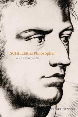 Schiller as Philosopher by Frederick Beiser