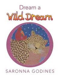 Dream a Wild Dream by Saronna Godines