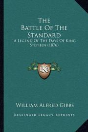 The Battle of the Standard: A Legend of the Days of King Stephen (1876) by William Alfred Gibbs