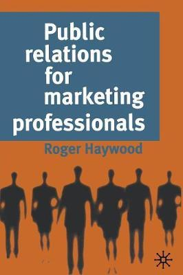 Public Relations for Marketing Professionals by Roger Haywood image