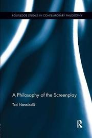 A Philosophy of the Screenplay by Ted Nannicelli