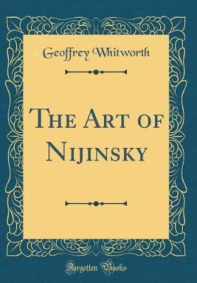 The Art of Nijinsky (Classic Reprint) by Geoffrey Whitworth image