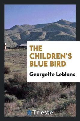 The Children's Blue Bird by Georgette Leblanc