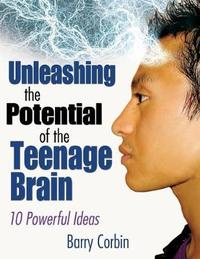 Unleashing the Potential of the Teenage Brain by Barry Doran Corbin