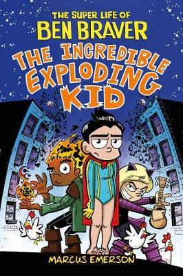 Ben Braver and the Incredible Exploding Kid by Marcus Emerson
