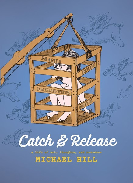 Catch & Release: A Life of Art, Thoughts, and Nonsense by Sir Michael Hill